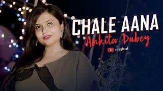 Gambar cover Chale Aana (Cover)   Armaan Malik   Female Version   Ankita Dubey   Vizshaal   De De Pyar De