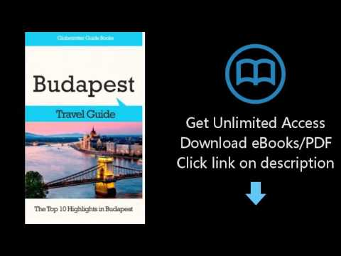 D.0.w.n-load Budapest Travel Guide: The Top 10 Highlights in Budapest {P.d#f}