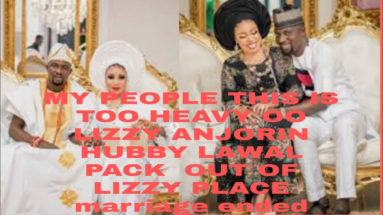 Download MY PEOPLE THIS IS TOO HEAVY OO LIZZY ANJORIN HUBBY LAWAL PACK  OUT OF LIZZY PLACE marriage ended