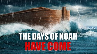 "Warnings of the Last Days From God | ""The Days of Noah Have Come"""