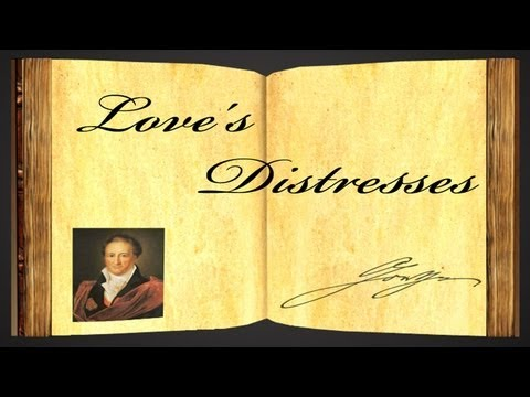 Love's Distresses by Johann Wolfgang von Goethe - Poetry Reading