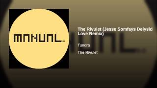 The Rivulet (Jesse Somfays Delysid Love Remix)