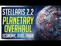 Stellaris 2.2 Huge Overhaul | Planet Rework & New Economy Features