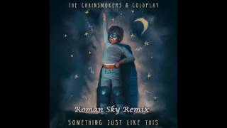 The Chainsmokers & Coldplay - Just Like This (Roman Sky Remix)