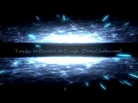 Tony Igy - It's Beautiful… It's Enough... (Dmitry Glushkov Remix)