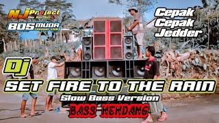 DJ SET FIRE TO THE RAIN_CEPAK CEPAK JEDDER_FULL BASS VERSION_NJ PROJECT_BOSMUDA REMIXER CLUB