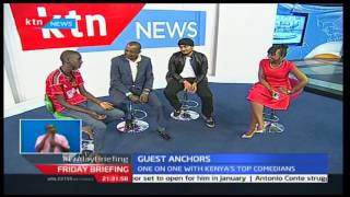 Friday Briefing : One on One with Kenya's top comedians ;Njugush, Amaan, Man Kush