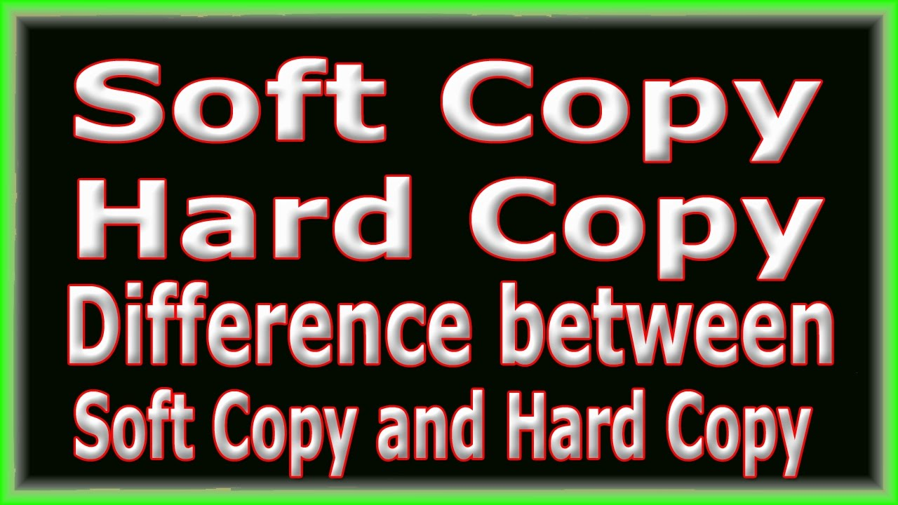 dit / ict /softcopy and hardcopy / difference between hardcopy and