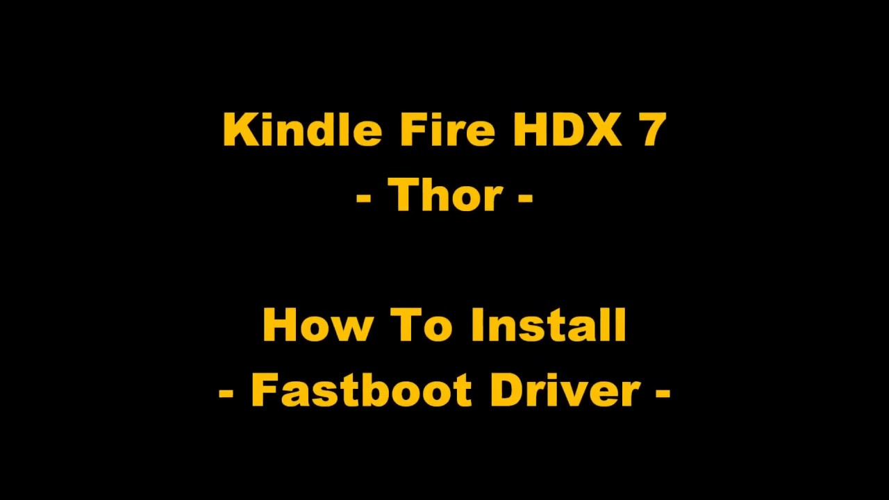 Kindle Fire HDX 7 - Thor - How To Install Fastboot Driver !