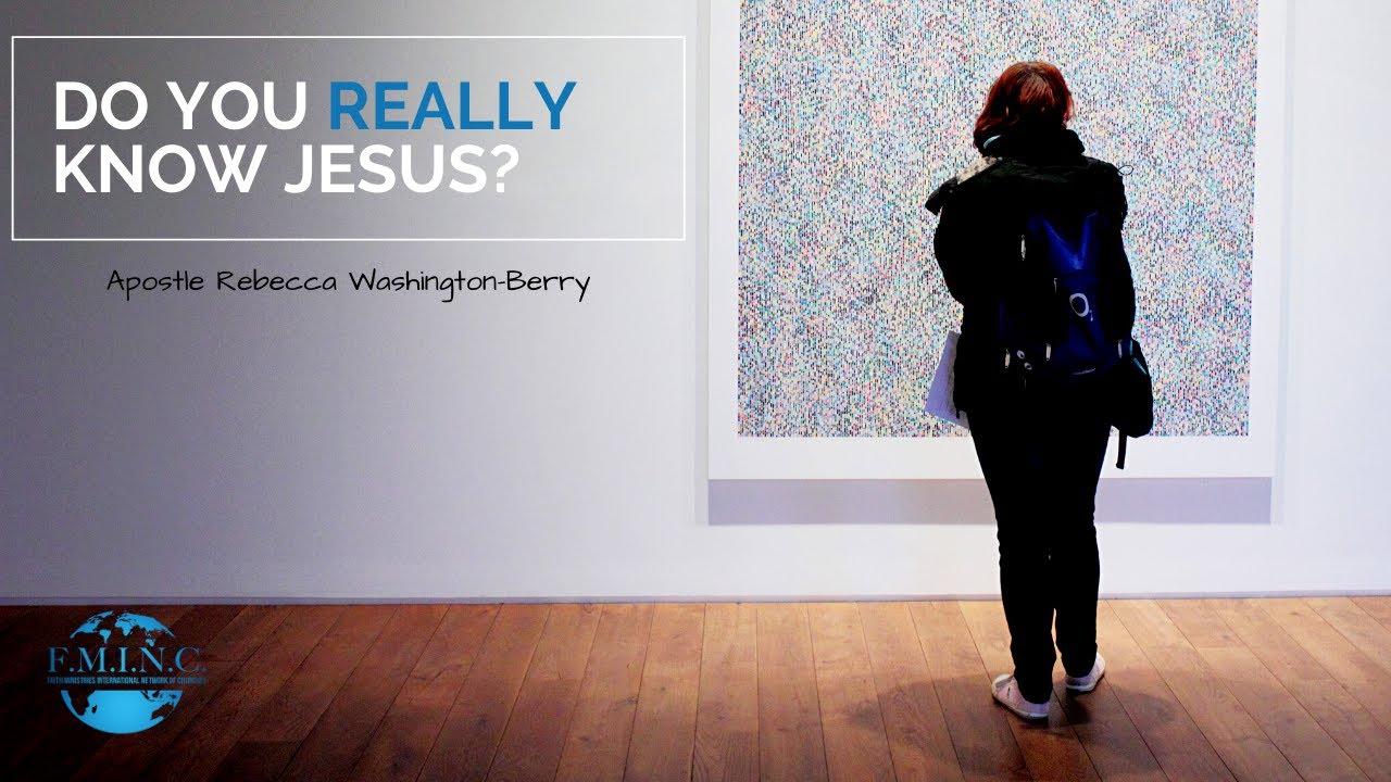 Do You Really Know Jesus? (Apostle Rebecca Washington-Berry)