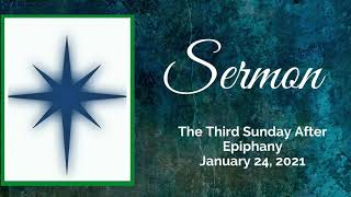 Sermon, Third Sunday After Epiphany, January 24, 2021