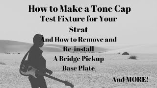 How To Make a Tone Cap Test Fixture on Your Strat