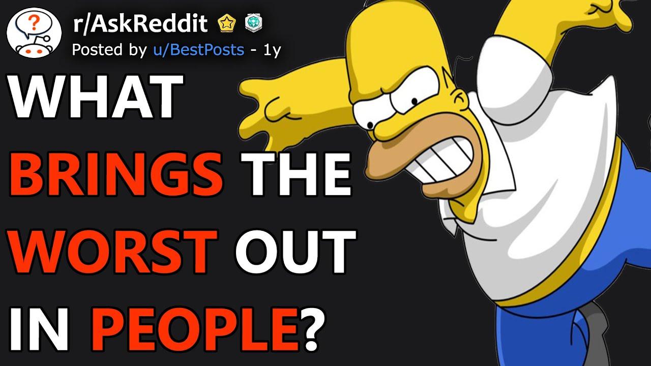 Things That Bring Out The Worst In People (r/AskReddit)