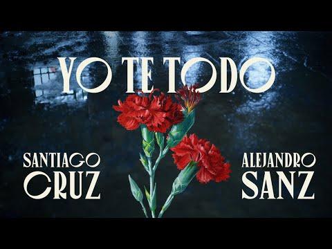 Santiago Cruz - Yo Te Todo (ft. Alejandro Sanz) (Video Oficial)