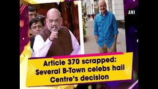 Article 370 scrapped Several B Town celebs hail Centre's decision