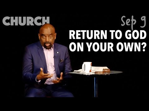 Can You Return to God on Your Own? Church, Sep 9