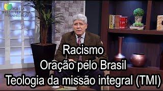 Racismo / Oração pelo Brasil / Teologia da missão integral (TMI) - Trocando ideias 061