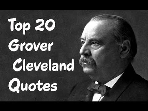 Top 20 Grover Cleveland Quotes - the 22nd and 24th President of the United States