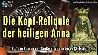 Auf den Spuren der heiligen Anna: Die Kopfreliquie der Großmutter von Jesus Christus