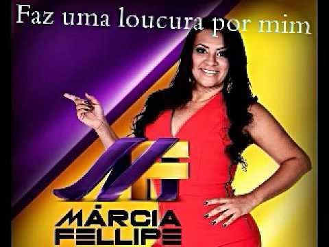 Marcia Felipe - faz uma loucura por mim