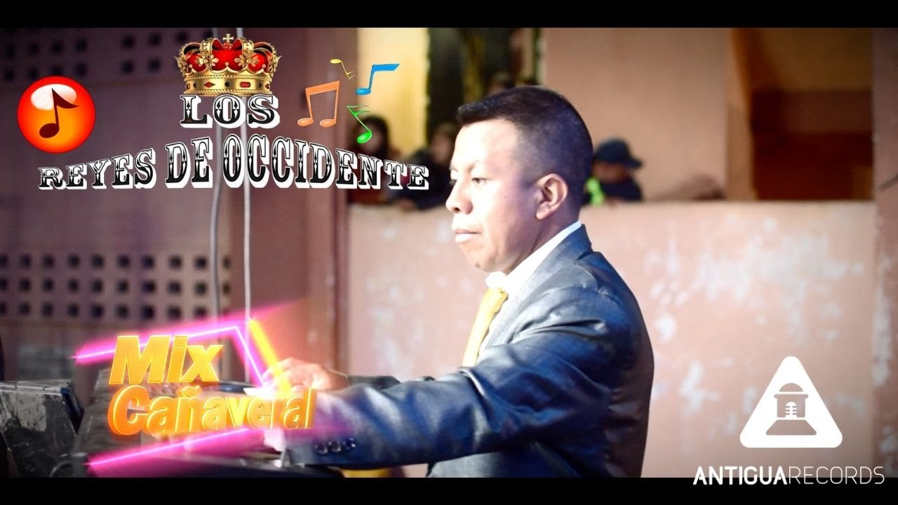 Mix Cañaveral - Los Reyes de Occidente de Totonicapán