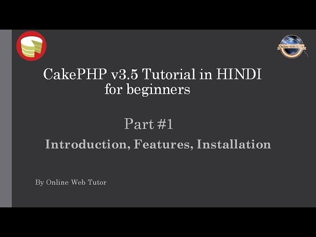 Learn CakePHP v3.5 Tutorial in HINDI for beginners (Part 1) Introduction, Features, Installation
