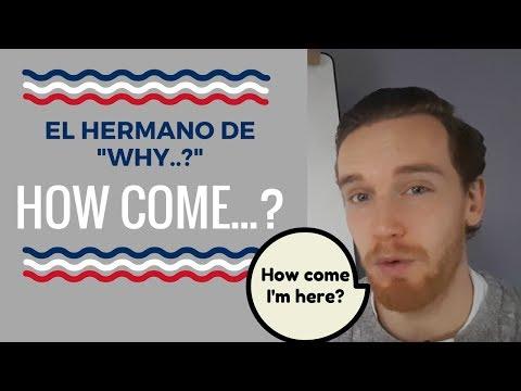 """""""How come...?"""" el hermano de """"Why...?"""" en Inglés"""