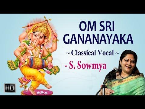 S. Sowmya - Om Sri Gananayaka - Classical Vocal - Audio Jukebox