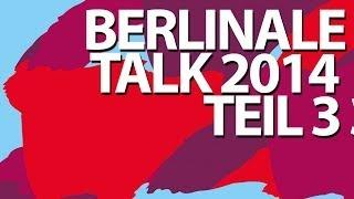 Berlinale-Talk 2014 - Teil 3