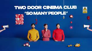 Two Door Cinema Club - So Many People