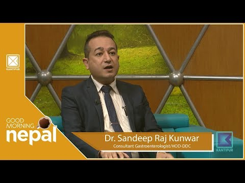 Dr. Sandeep Raj Kunwar   Consultant Gastroenterologist/HOD-DDC   Good Morning Nepal - 08 July  2019