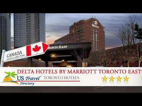 Delta Hotels By Marriott Toronto East - Toronto Hotels, Canada