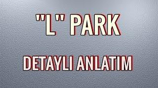 ''L'' PARK DETAYLI ANLATIM