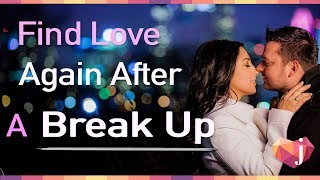 How To Find Love Again After A Break Up