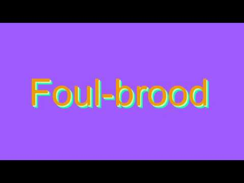 How to Pronounce Foul-brood