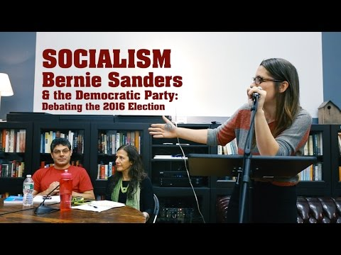 Socialism, Bernie Sanders, & the Democratic Party: Debating the 2016 Election