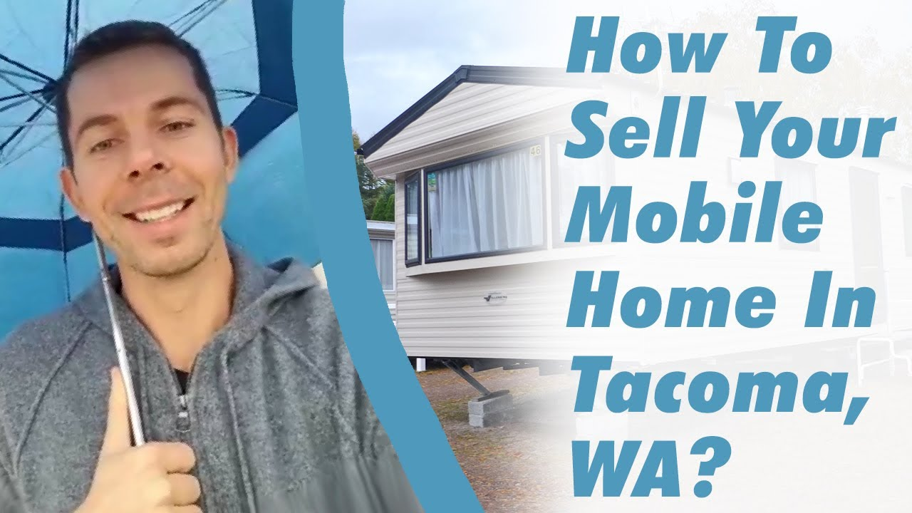 How To Sell Your Mobile Home In Tacoma, WA?