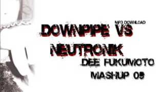 Downpipe vs Neutronik - Diogo Fukumoto Mashup.