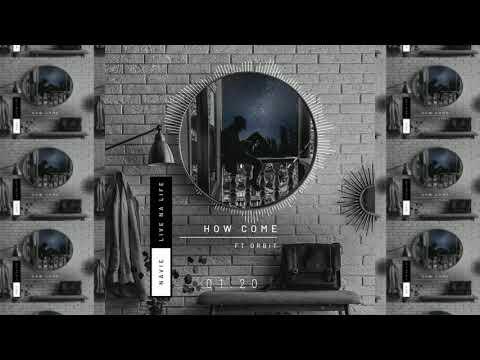 Navie - How come ft. Orbit