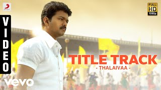 Thalaivaa - Title Track Video | Vijay, Santhanam