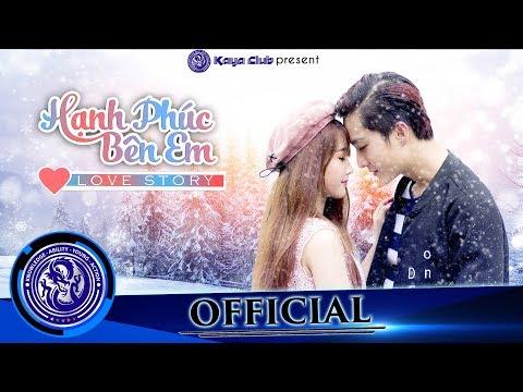 HẠNH PHÚC BÊN EM ( Love Story ) - KAYA club |  Official 4k Phim Tết 2018