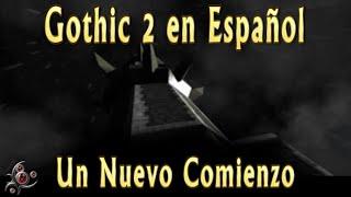 Un Nuevo Comienzo - Gothic 2 en Español #001