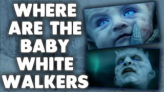 Where Are The Baby White Walkers? Game of Thrones Season 7 Theory!