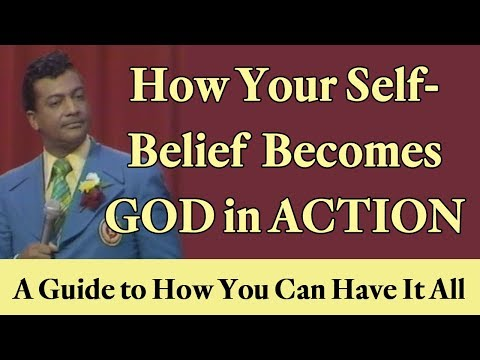 How Your Positive Self-Belief Becomes God in Action: A Guide to How You Can Have It All