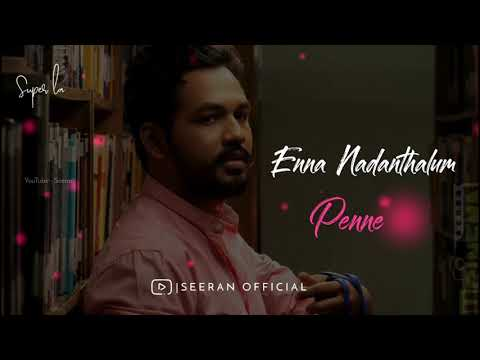 Enna Nadanthalum 💕 Meesaya Murukku 💕 WhatsApp Status 💕 Seeran 💕 Lyrical Video 💕 Hip Hop Tamizha