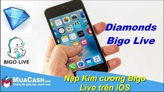 [Hướng dẫn] - Cách nạp Diamonds Kim cương Bigo Live trên iOS mới nhất