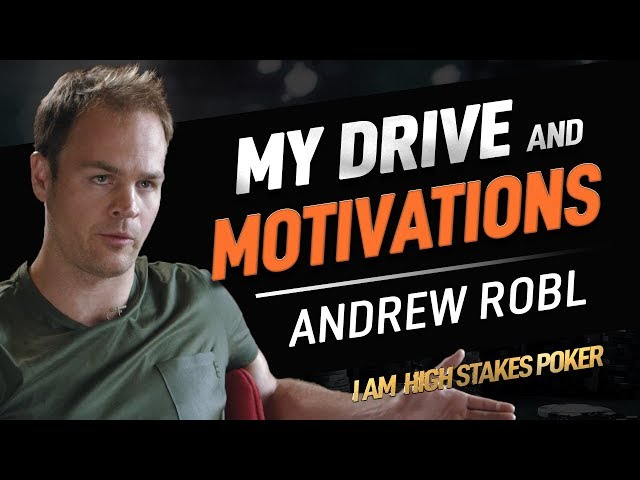 What factors drove and motivated Andrew Robl? - I Am High Stakes Poker