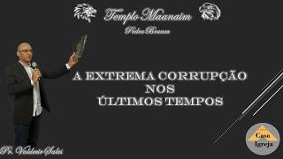 Pregação A extrema Corrupção nos Últimos Tempos Pr. Valdecir Sales