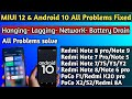 - MIUI 12 & Android 10 All Problems Fixed, Hanging, Lagging,fast Battery Drain, Network problem, All