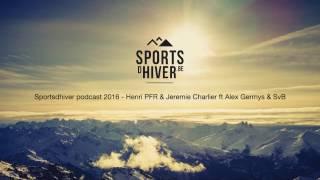 Sportsdhiver podcast 2016 - Henri PFR & Jeremie Charlier ft Alex Germys & SvB